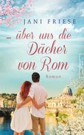 Jani Friese: ... über uns die Dächer von Rom ★★★★★