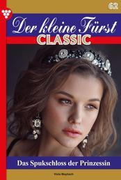 Der kleine Fürst Classic 62 – Adelsroman - Das Spukschloss der Prinzessin