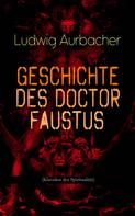 Ludwig Aurbacher: Geschichte des Doctor Faustus (Klassiker der Spiritualität)