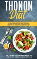 Franziska Meisler: Thonon Diät: Wie Sie mit den leckersten Rezepten schnell abnehmen und Ihr Gewicht langfristig halten - inkl. 14-Tage-Ernährungsplan für die Abnehm- und die Stabilisierungsphase