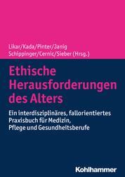 Ethische Herausforderungen des Alters - Ein interdisziplinäres, fallorientiertes Praxisbuch für Medizin, Pflege und Gesundheitsberufe