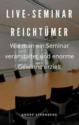 Live-Seminar Reichtümer - Wie man ein Seminar veranstaltet und enorme Gewinne erzielt