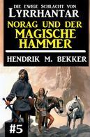 Hendrik M. Bekker: Norag und der magische Hammer: Die Ewige Schlacht von Lyrrhantar #5