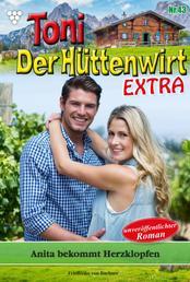 Toni der Hüttenwirt Extra 43 – Heimatroman - Anita bekommt Herzklopfen