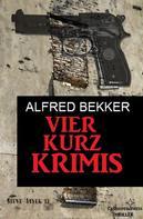 Alfred Bekker: Vier Kurz-Krimis ★★★