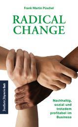 Radical Change: Nachhaltig, sozial und trotzdem profitabel im Business. - Mit dem neuen Wirtschaftskonzept TRI-MONY gelingt Fair Business für alle. Es ist Zeit für Corporate Social Responsibility!