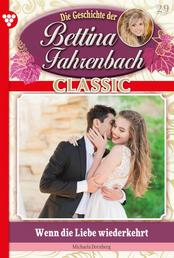Bettina Fahrenbach Classic 29 – Liebesroman - Wenn die Liebe wiederkehrt