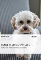 Margrit Selle: Hunde in der Altenpflege. Aufbau eines tiergestützten Besuchsdienstes