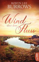 Wind über dem Fluss - Australien-Roman