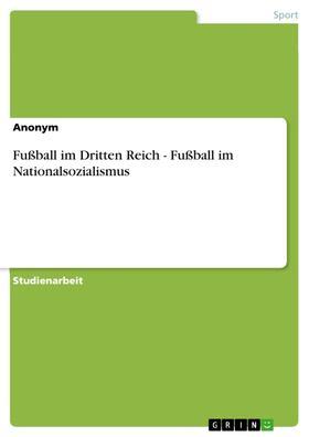 Fußball im Dritten Reich - Fußball im Nationalsozialismus