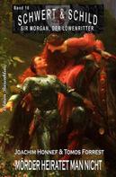Tomos Forrest: Schwert und Schild – Sir Morgan, der Löwenritter Band #16: Mörder heiratet man nicht