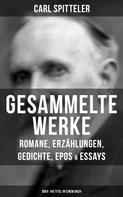 Carl Spitteler: Gesammelte Werke: Romane, Erzählungen, Gedichte, Epos & Essays (Über 140 Titel in einem Buch)