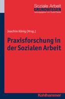 Joachim König: Praxisforschung in der Sozialen Arbeit
