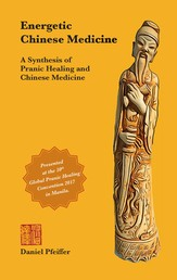 Energetic Chinese Medicine - A Synthesis of Pranic Healing and Chinese Medicine