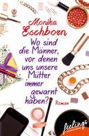 Monika Eschborn: Wo sind die Männer, vor denen uns unsere Mütter immer gewarnt haben? ★★
