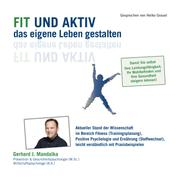 Fit und aktiv das eigene Leben gestalten - Aktueller Stand der Wissenschaft im Bereich Fitness (Trainingsplan), Positive Psychologie und Ernährung (Stoffwechsel), leicht verständlich mit Prax