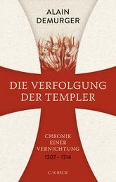 Die Verfolgung der Templer - Chronik einer Vernichtung
