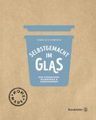 Elisabeth Fischer: Selbstgemacht im Glas ★★★★