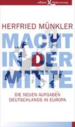 Macht in der Mitte - Die neuen Aufgaben Deutschlands in Europa