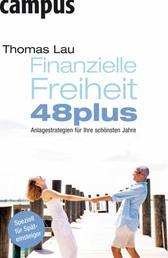 Finanzielle Freiheit 48plus - Anlagestrategien für Ihre schönsten Jahre
