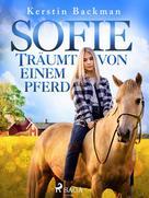 Kerstin Backman: Sofie träumt von einem Pferd