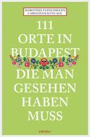 Dorothee Fleischmann: 111 Orte in Budapest, die man gesehen haben muss ★★★