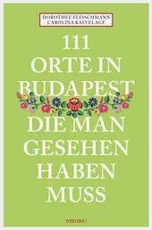 111 Orte in Budapest, die man gesehen haben muss - Reiseführer
