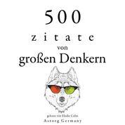 500 Zitate von großen Denkern - Sammlung bester Zitate