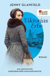 Viktorias Erbe - Die Geschichte einer Berliner Familiendynastie