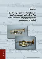 Dale Marrs: Die Trompete in der Kunstmusik der Tschechoslowakischen Ära