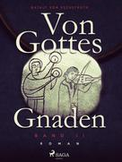 Nataly von Eschstruth: Von Gottes Gnaden II