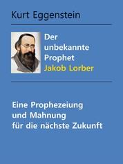 Der unbekannte Prophet Jakob Lorber - Prophezeiungen und Mahnungen für unsere Zeit