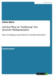 """Auf dem Weg zur """"Endlösung"""": Der deutsche Madagaskarplan - Eine von Anfang an zum Scheitern verurteilte Alternative?"""