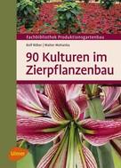 Rolf Röber: 90 Kulturen im Zierpflanzenbau ★★