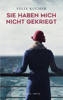 Felix Kucher: Sie haben mich nicht gekriegt