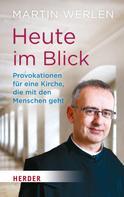 Martin Werlen: Heute im Blick