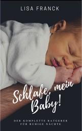 Schlafe, mein Baby! - Der komplette Ratgeber für ruhige Nächte