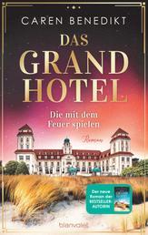 Das Grand Hotel - Die mit dem Feuer spielen - Roman