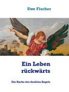 Uwe Fischer: Ein Leben rückwärts