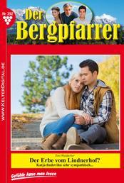 Der Bergpfarrer 392 – Heimatroman - Der Erbe vom Lindnerhof?