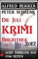 Alfred Bekker: Die Juli Krimi Bibliothek 2017: Acht Thriller auf 1706 Seiten