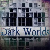 Dark Worlds (Ungekürzt)