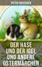 Der Hase und der Igel und andere Ostermärchen - Rätselhaftes Ostermärchen + Der Hase und der Igel + Als ich nach Emaus zog + Die Ostereier…