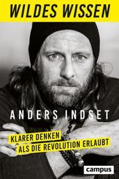 Wildes Wissen - Klarer denken als die Revolution erlaubt, plus E-Book inside (ePub, mobi oder pdf)
