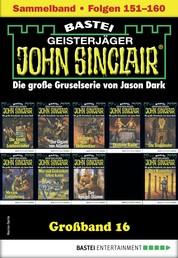 John Sinclair Großband 16 - Horror-Serie - Folgen 151-160 in einem Sammelband
