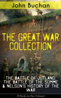 John Buchan: THE GREAT WAR COLLECTION – The Battle of Jutland, The Battle of the Somme & Nelson's History of the War (9 Books in One Volume)