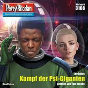 "Perry Rhodan 3108: Kampf der Psi-Giganten - Perry Rhodan-Zyklus ""Chaotarchen"""