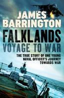 James Barrington: Falklands: Voyage to War