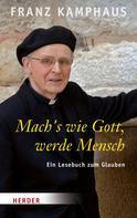 Franz Kamphaus: Mach´s wie Gott, werde Mensch ★★★★