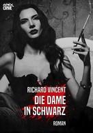 Richard Vincent: DIE DAME IN SCHWARZ